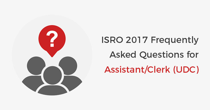 ISRO FAQs For Assistant/Upper Division Clerk (UDC) Exam 2017