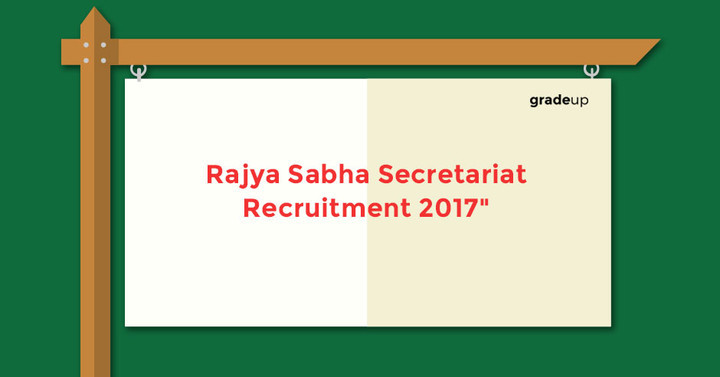 Rajya Sabha Secretariat Recruitment 2017: Apply Now
