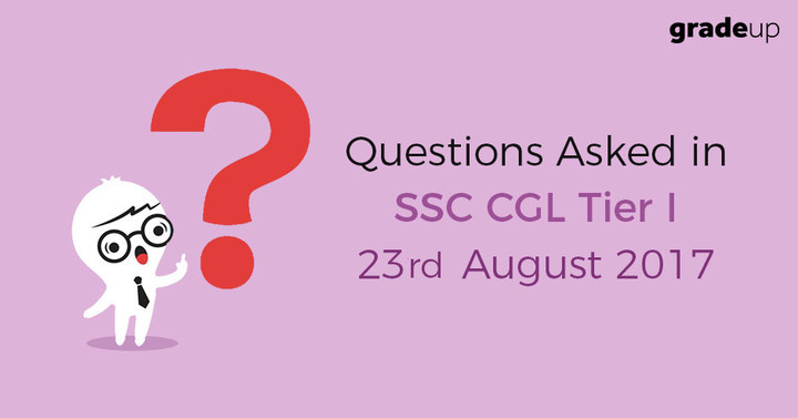 Questions asked in SSC CGL 2017 Tier 1 2017 (23rd Aug 2017 – All shifts)