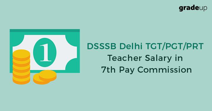 DSSSB Delhi TGT/PGT/PRT Teacher Salary after 7th Pay Commission