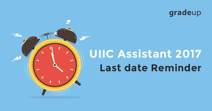 यूआईआईसी सहायक 2017: अंतिम तिथि रिमाइंडर   यूआईआईआईसी सहायक के लिए ऑनलाइन आवेदन करें