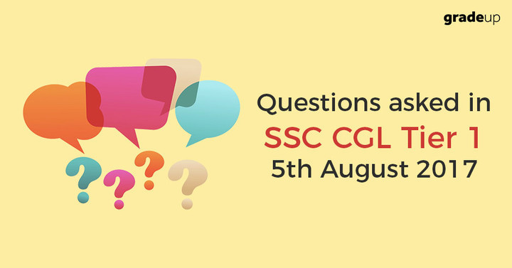Questions Asked in SSC CGL Tier 1 on 5th August 2017 (All shifts)