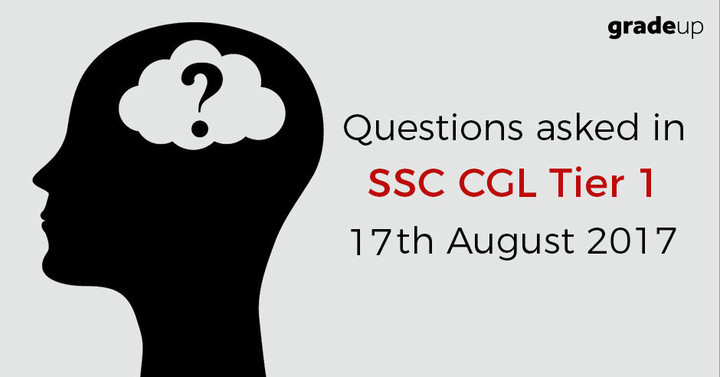 Questions asked in SSC CGL 2017 Tier 1 2017 (17th Aug 2017 – All shifts)
