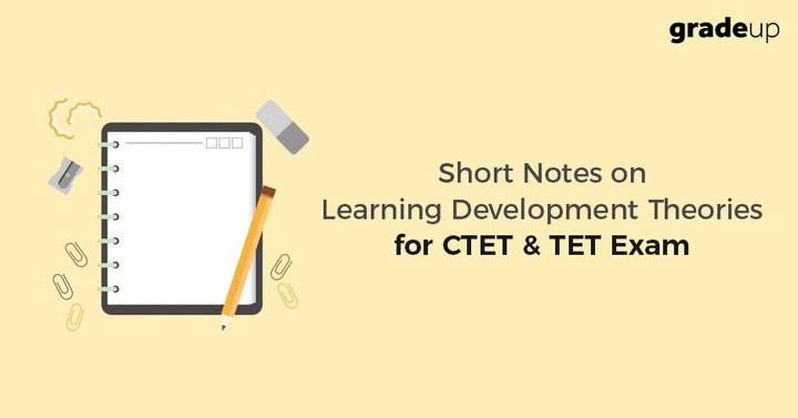 सीटीईटी और टीईटी परीक्षा के लिए अधिगम विकास सिद्धांतों पर लघु नोट्स
