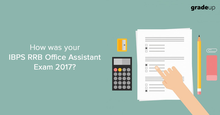 How was your IBPS RRB Office Assistant Prelims Exam 2017, Share Feedback here!