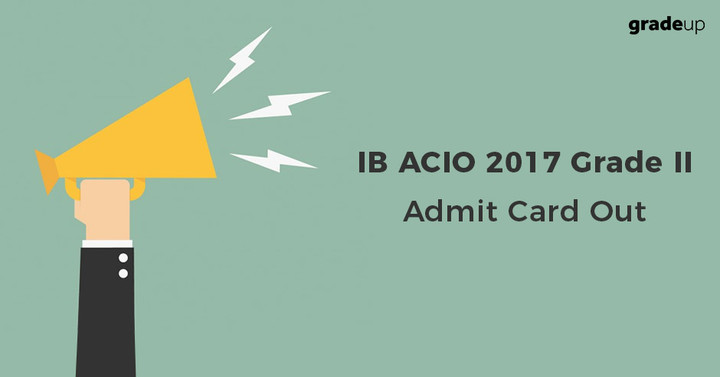 IB ACIO Admit Card 2017 Released, Download MHA IB Call Letter Here!