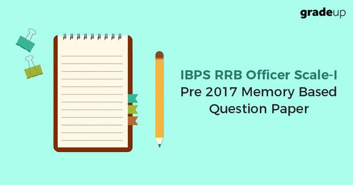 आईबीपीएस आरआरबी अधिकारी स्केल- I 2017 स्मृति आधारित प्रश्न पत्र, मुफ्त पीडीएफ डाउनलोड करें!