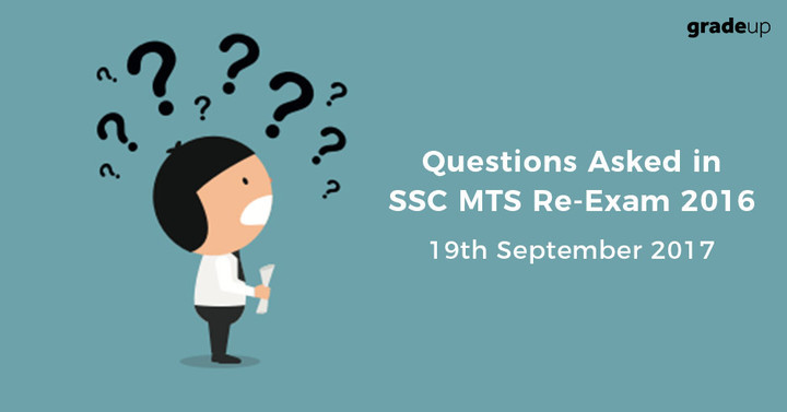 Questions Asked in SSC MTS Re-Exam 2016 - (19th September 2017 - All Shifts)