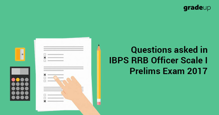 Questions asked in IBPS RRB officer Scale I Pre 2017 (All Shifts)