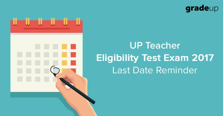 यूपी शिक्षक पात्रता परीक्षा 2017 - अंतिम तिथि अनुस्मारक