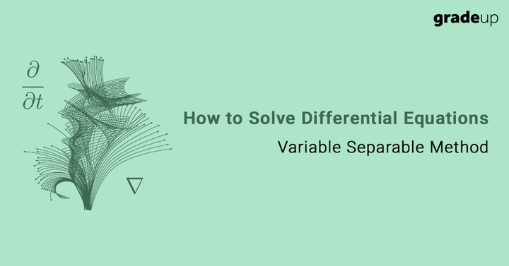 How to Solve Differential Equations by Variable Separable Method