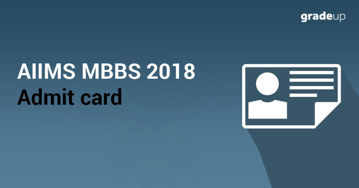 AIIMS Admit Card 2018 Out, Download AIIMS MBBS Admit Card Here!