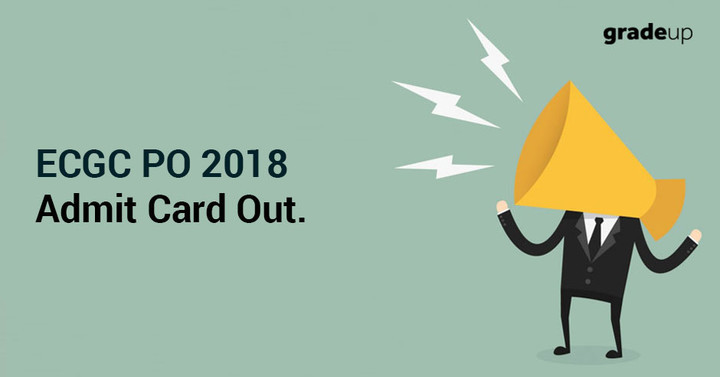 ECGC PO Admit Card 2018 Out. Download Here!