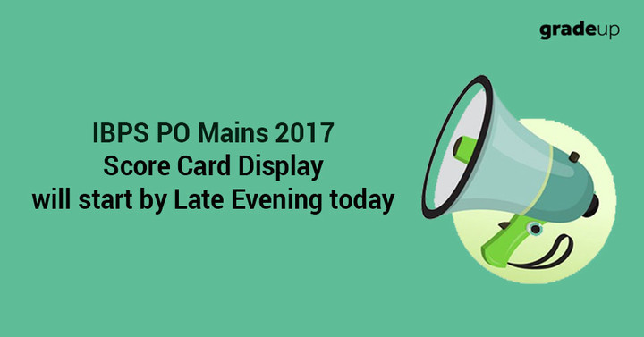 IBPS PO Mains 2017 Score Card Display will start by Late Evening today