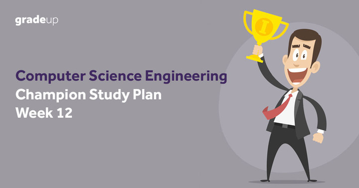 GATE Computer Science (CS) Champion Study Plan: Week  12