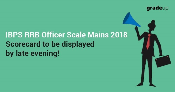IBPS RRB Officer Scale -I Mains 2018 Score Card/Marks Display to start by late evening!