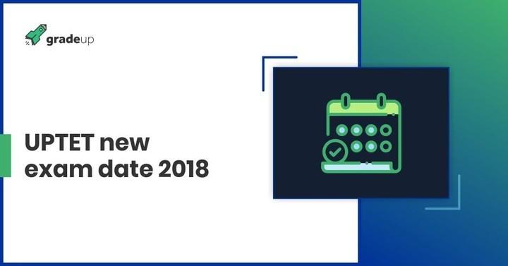 यूपीटीईटी नई परीक्षा तिथि 2018, अभी जांचे!
