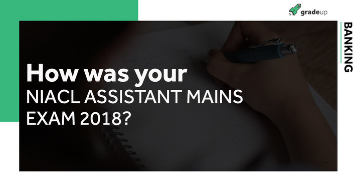 How was your NIACL Assistant Mains Exam 2018? Share Reviews Here !
