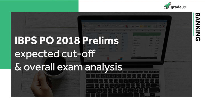 IBPS PO Prelims Expected Cut off 2018 & Overall Exam Analysis!
