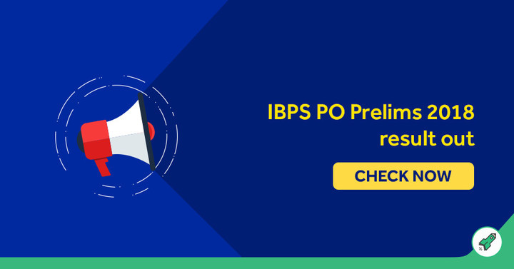 IBPS PO Prelims Result 2018 Out @ibps.in, Check IBPS PO Result!