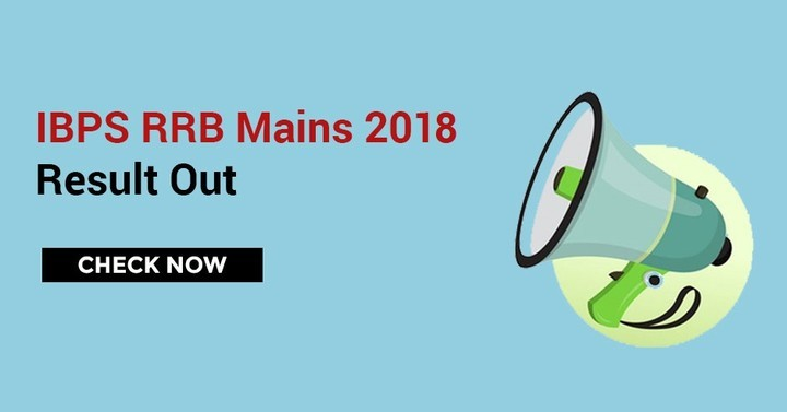 IBPS RRB Mains Result 2018 Out, Check RRB Officer Scale 1 Result Here
