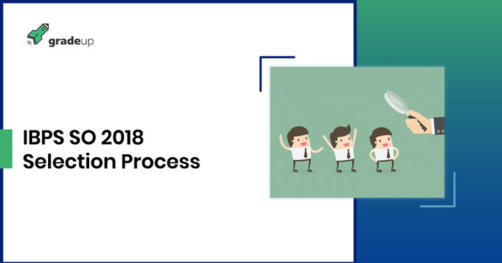 IBPS Specialist Officer (SO) Selection Procedure 2018