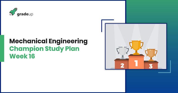 Mechanical Engineering Champion Study Plan: Week 16