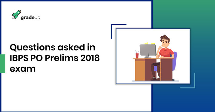 Questions asked in IBPS PO Prelims Exam: 13th Oct 2018