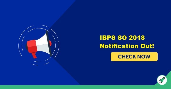 IBPS SO Recruitment 2018 Notification Released, Check Here!