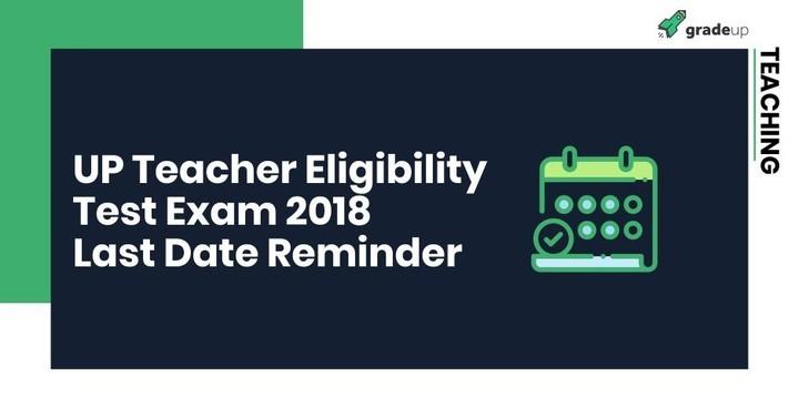 UP Teacher Eligibility Test Exam 2018: Last Date Reminder