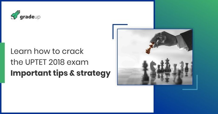 How to Crack the UPTET Exam 2018?  Important tips & strategy!