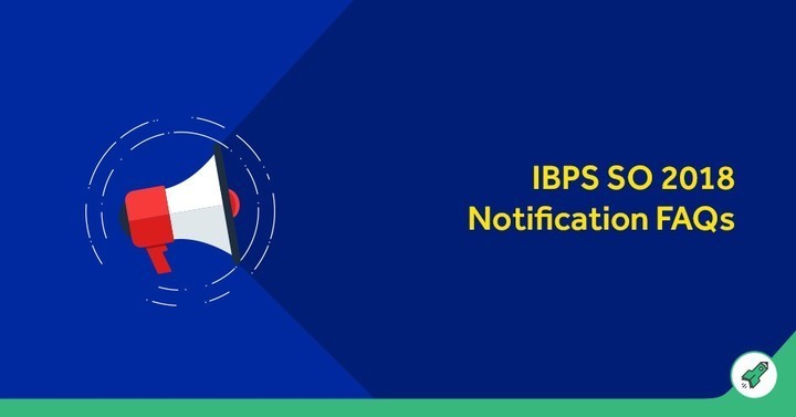 Frequently Asked Questions (FAQs) for IBPS SO Recruitment 2018