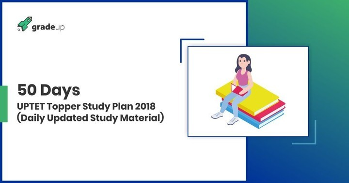 50 Days UPTET Topper Study Plan 2018 (Daily Updated Study Material)