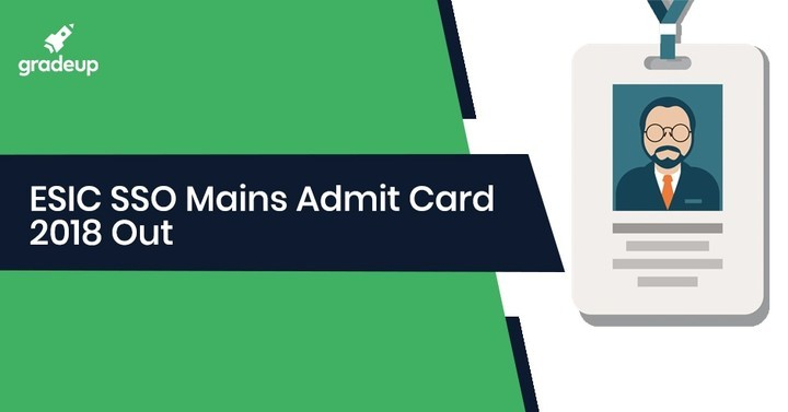 ESIC SSO Mains Admit Card 2018 Out: Download ESIC Admit Card Now!