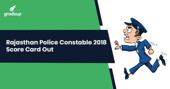 Rajasthan Police Constable Scorecard 2018 Out, Check Here!