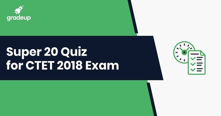 Super 20 Quiz for CTET 2018 Exam