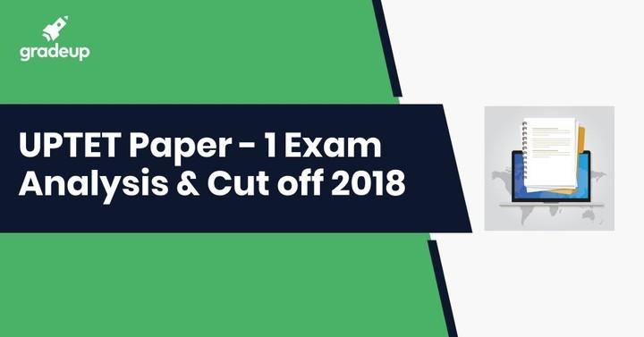 UPTET Paper - 1 Exam Analysis & Cut off 2018