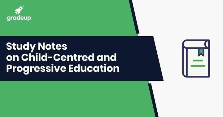 CTET & TET परीक्षा स्टडी नोट्स - बाल-केन्द्रित तथा प्रगतिशील शिक्षा