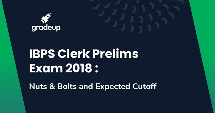 IBPS Clerk Prelims Expected Cut off 2018 & Overall Exam Analysis!