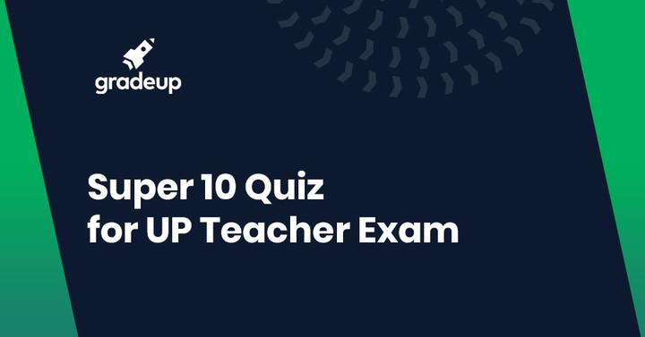 यूपी शिक्षक परीक्षा के लिए सुपर 10 क्विज