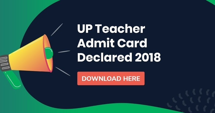 UP Assistant Teacher Admit Card 2018 Declared, Download Here
