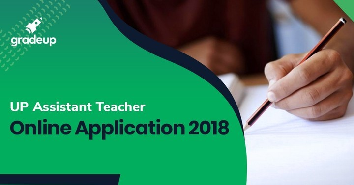 UP Assistant Teacher Application Form 2018, Apply Online Here!
