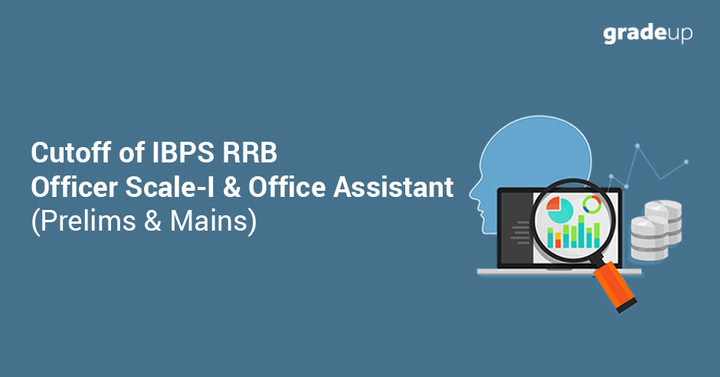 IBPS RRB Cut Off 2018/2017 Prelims/Mains (Office Assistant + Officer)
