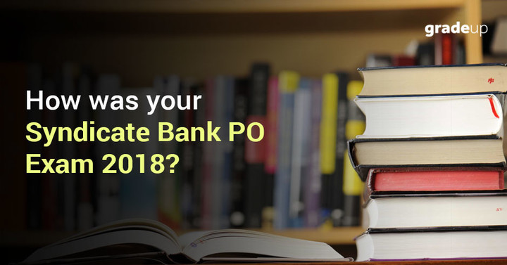 How was your Syndicate Bank PO Exam 2018?