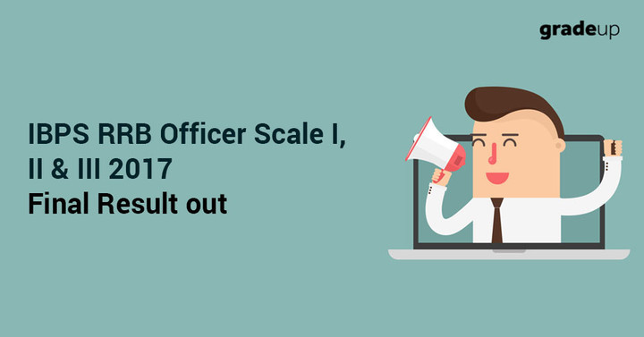 IBPS RRB Officer Scale I, II, III Final Result 2017 Out, Check Here!