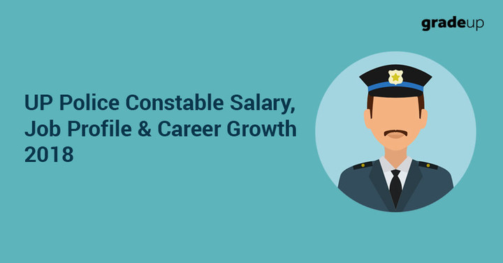 UP Police Constable Salary, Job Profile & Career Growth 2018