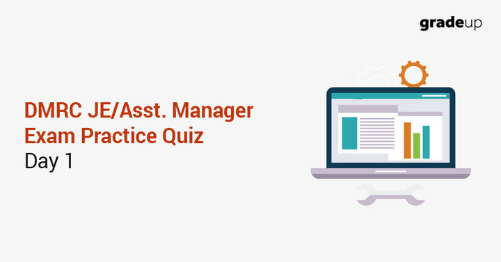 DMRC JE/Asst. Manager Exam Practice Quiz: Day 1
