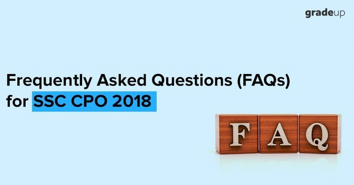 Frequently Asked Questions (FAQs) for SSC CPO 2018