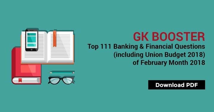 जीके बूस्टर: टॉप 111 बैंकिंग जागरूकता और केंद्रीय बजट 2018-19 फरवरी माह  के प्रश्न