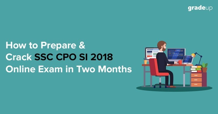 How to Prepare & Crack SSC CPO SI 2018 Online Exam in Two Months
